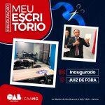CAA/MG INAUGURA UNIDADE MEU ESCRITÓRIO EM JUIZ DE FORA